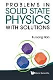 Problems and Solutions in Solid State Physics, Fuxiang Han, 9814366870