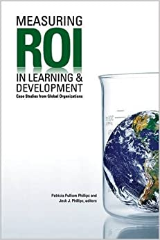 Measuring ROI in Learning and Development by Patricia Pulliam Phillips (2012-02-16)