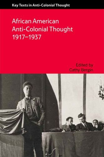 African American Anti-Colonial Thought, 1917-1937 (Key Texts in Anti Colonial Thought)