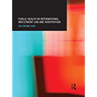 Public Health in International Investment Law and Arbitration (Routledge Research in International Economic Law) (English Edition)