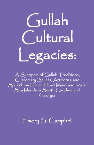 Gullah Cultural Legacies, Second Edition: A Synopsis of Gullah Traditions, Customary Beliefs, Artforms and Speech on Hilton Head Island and Vicinal Sea Islands in South Carolina and Georgia