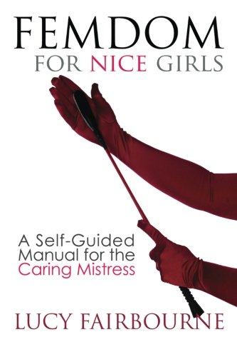 - Femdom for Nice Girls: A Self-Guided Manual for the Caring Mistress