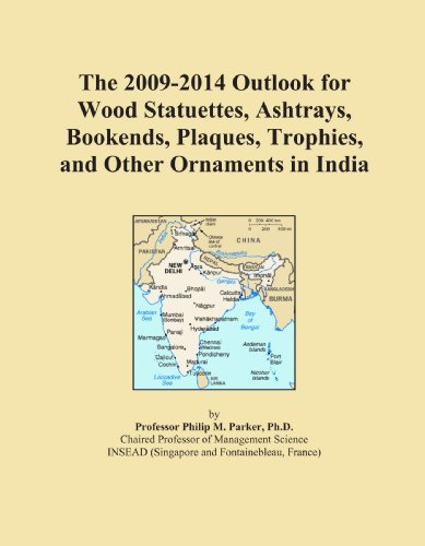 The 2009-2014 Outlook for Wood Statuettes, Ashtrays, Bookends, Plaques, Trophies, and Other Ornaments in India