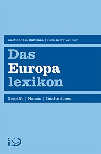 Das Europalexikon: Begriffe. Namen. Institutionen Taschenbuch – 28. März 2013 Martin Große Hüttmann Hans-Georg Wehling Dietz J H