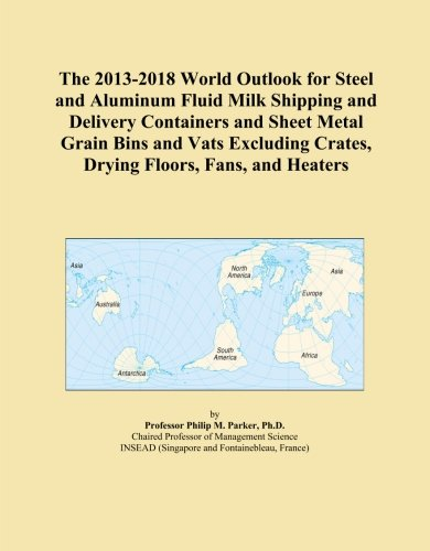 Grain Bin Fans - The 2013-2018 World Outlook for Steel and Aluminum Fluid Milk Shipping and Delivery Containers and Sheet Metal Grain Bins and Vats Excluding Crates, Drying Floors, Fans, and Heaters