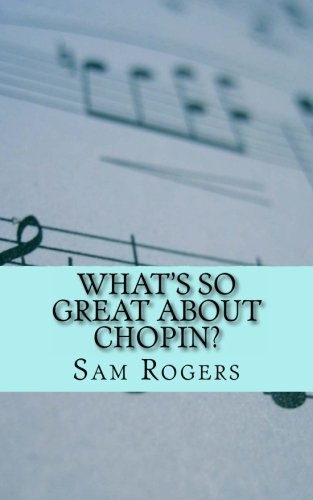 What's So Great About Chopin?: A Biography of Frederic Chopin Just for Kids!