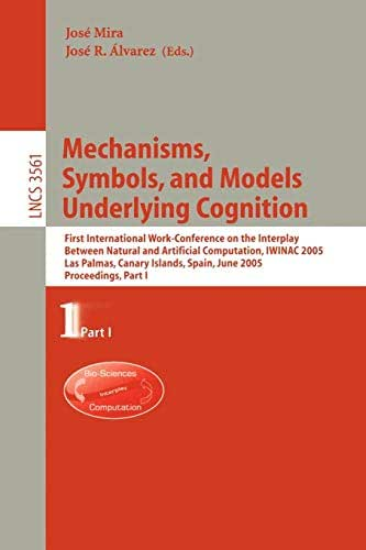 Mechanisms, Symbols, and Models Underlying Cognition: First International Work-Conference on the Interplay Between Natural and Artificial Computation, ... Part I (Lecture Notes in Computer Science)