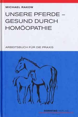 Unsere Pferde. Gesund durch Homöopathie. Arbeitsbuch für die Praxis
