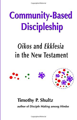 Community-Based Discipleship: Oikos and Ekklesia in the New Testament Timothy P. Shultz