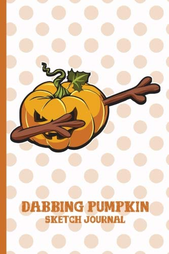 "Dabbing Halloween Pumpkin Sketch Journal: Evil Jack O Lantern Trick or Treat Thanksgiving Spooky - 110 White Pages 6 x 9"" - Adults, Kids, Write, Doodle, Notes, Draw, To Do Lists, Sketch Pad, Notebook -"