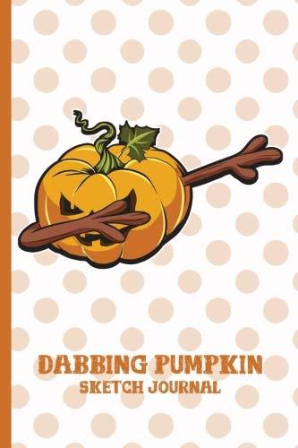 Dabbing Halloween Pumpkin Sketch Journal: Evil Jack O Lantern Trick or Treat Thanksgiving Spooky - 110 White Pages 6 x 9