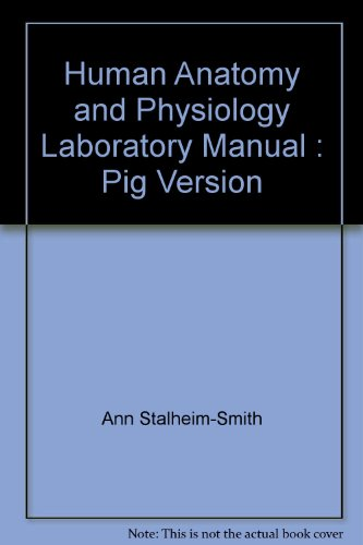 Human Anatomy and Physiology Laboratory Manual : Pig Version