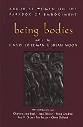 Being Bodies: Buddhist Women on the Paradox of Embodiment