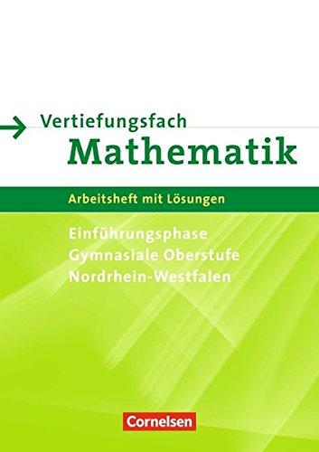 Vertiefungsfach Mathematik - Gymnasiale Oberstufe Nordrhein-Westfalen: Arbeitsheft für die Einführungsphase mit Lösungen