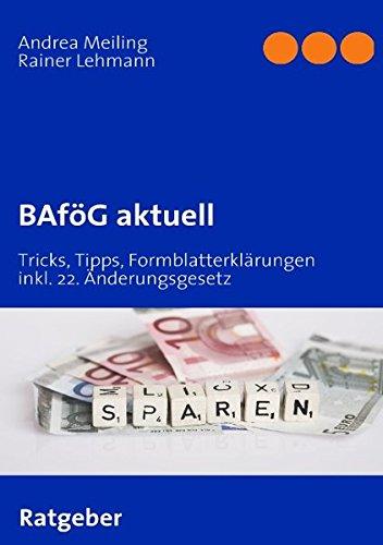 BAföG aktuell. Tricks, Tipps, Formblatterklärungen und Anlaufstellen