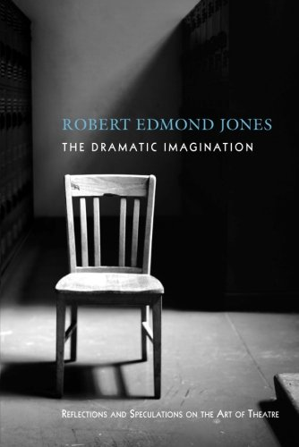 The Dramatic Imagination: Reflections and Speculations on the Art of the Theatre, Reissue (Theatre Arts Book)