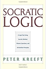 Socratic Logic: A Logic Text using Socratic Method, Platonic Questions, and Aristotelian Principles, Edition 3.1 Hardcover