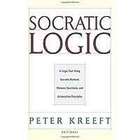Socratic Logic: A Logic Text Using Socratic Method, Platonic Questions, and Aristotelian Principles