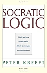 Socratic Logic: A Logic Text using Socratic Method, Platonic Questions, and Aristotelian Principles, Edition 3.1