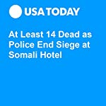 At Least 14 Dead as Police End Siege at Somali Hotel | Doug Stanglin