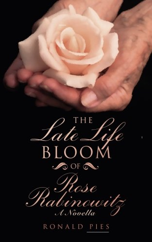 The Late Life Bloom of Rose Rabinowitz: A Novella