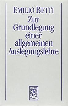 Zur Grundlegung Einer Allgemeinen Auslegungslehre by Emilio Betti (1988-12-31)