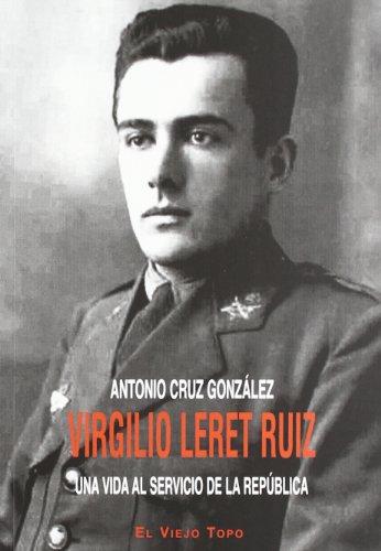Descargar Libro Virgilio Leret Ruiz: Una Vida Al Servicio De La República Antonio Cruz González