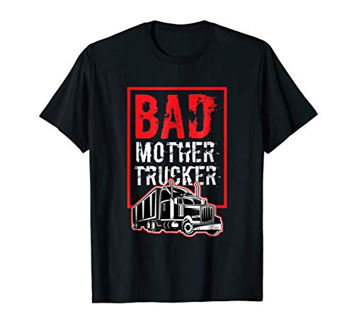 Bad Mother Trucker Funny Trucking Gift Truck Driver Shirt ()