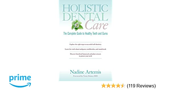 Holistic dental care the complete guide to healthy teeth and gums holistic dental care the complete guide to healthy teeth and gums nadine artemis victor zeines dds 9781583947203 amazon books reheart Choice Image