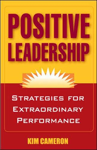 Positive Leadership: Strategies for Extraordinary...