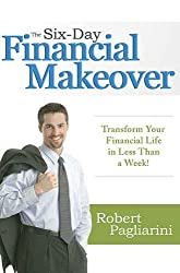 The Six-Day Financial Makeover: Transform Your Financial Life in Less Than a Week!