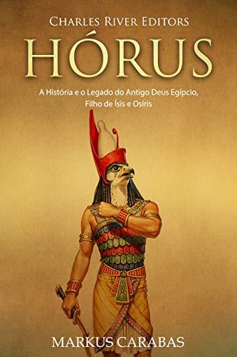 Hórus: A História e o Legado do Antigo Deus Egípcio, Filho de Ísis e Osíris