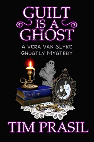 (Guilt Is a Ghost: A Vera Van Slyke Ghostly Mystery (Vera Van Slyke Ghostly Mysteries))