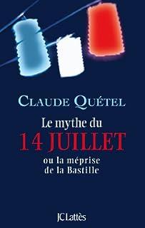 Le mythe du 14 juillet ou La méprise de la Bastille, Quétel, Claude