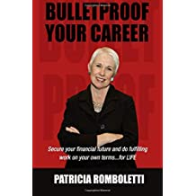 Bulletproof Your Career: Secure Your Financial Future and Do Fulfilling Work on Your Own Terms… for LIFE!