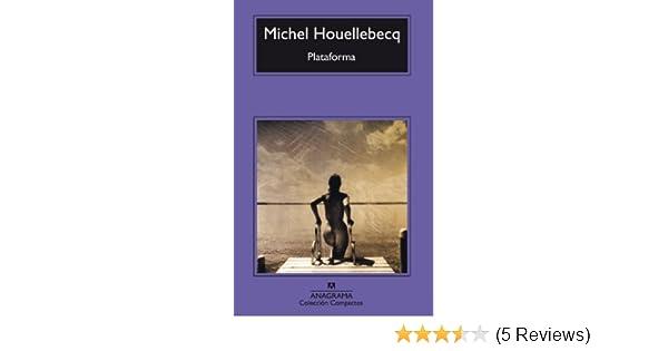 Amazon.com: Plataforma (Compactos anagrama nº 335) (Spanish Edition) eBook: Michel Houellebecq, Encarna Gómez Castejón: Kindle Store