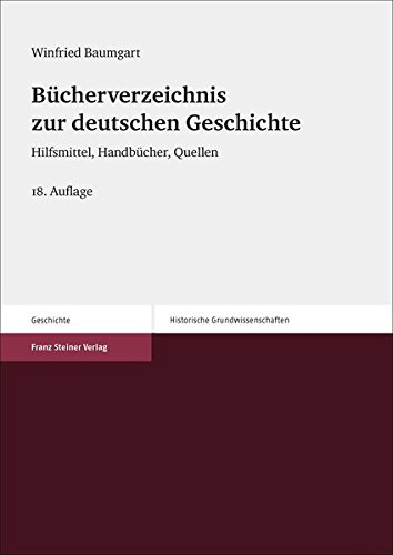 Bücherverzeichnis zur deutschen Geschichte: Hilfsmittel, Handbücher, Quellen (Historische Grundwissenschaften in Einzeldarstellungen)