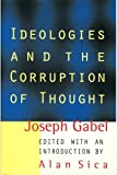 img - for Ideologies and the Corruption of Thought by Joseph Gabel (1997-02-28) book / textbook / text book