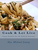 Cook and Let Live: More Vegan Cuisine for the Ethical Gourmet