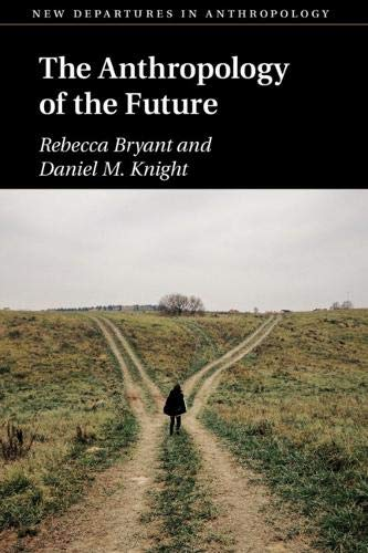 The Anthropology of the Future (New Departures in Anthropology)