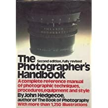The Photographer's Handbook, a Complete Reference Manual of techniques, procedures, equipment and style, Second edition, Fully Revised.