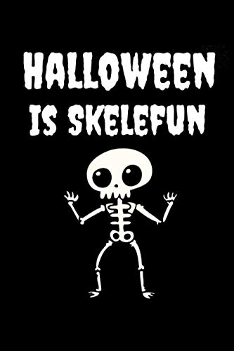 Halloween Is Skelefun: A Blank Lined Journal For Halloween