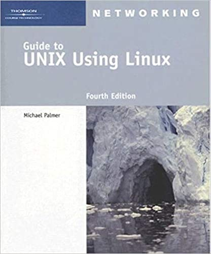 Guide to UNIX Using Linux (Networking (Course Technology)): Michael