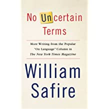 No Uncertain Terms: More Writing from the Popular On Language Column in The New York Times Magazine: More Writing from the Popular On Language Column in The New York Times Magazine