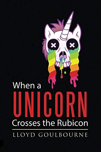 (When a Unicorn Crosses the Rubicon)