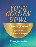 Your Golden Bowl Prayer Journal: Experience the