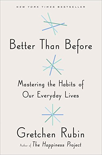 Better Than Before  Mastering The Habits Of Our Everyday Lives