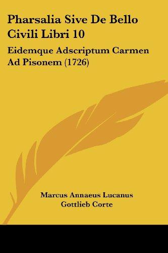 Pharsalia Sive De Bello Civili Libri 10: Eidemque Adscriptum Carmen Ad Pisonem (1726)