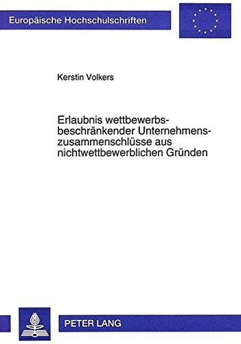 Erlaubnis wettbewerbsbeschränkender Unternehmenszusammenschlüsse aus nichtwettbewerblichen Gründen: Bundesrepublik Deutschland, Großbritannien und ... Hochschulschriften Recht) (German Edition) by Peter Lang GmbH, Internationaler Verlag der Wissenschaften