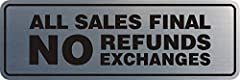 Our Standard Standard All Sales Final No Refunds No Exchanges Door/Wall sign can be attached to the door, wall or window of your home or business. The sign has been laser engraved so the words are all etched into the plastic. Comes in multipl...